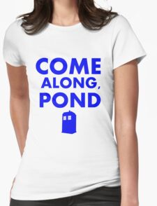 Come alond, Pond (With TARDIS)  Womens Fitted T-Shirt