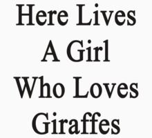 Here Lives A Girl Who Loves Giraffes  by supernova23