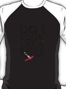 Do I Look Like A Killer To You? T-Shirt