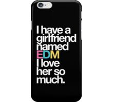 I Have A Girlfriend Named EDM  iPhone Case/Skin