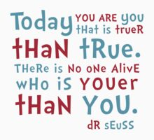 Dr Seuss - Today you are YOU by onceuponastar