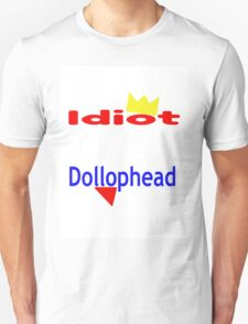 Idiot...Dollophead Unisex T-Shirt