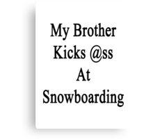 My Brother Kicks Ass At Snowboarding  Canvas Print