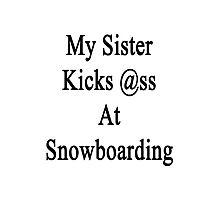 My Sister Kicks Ass At Snowboarding  Photographic Print