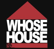 Whose House!? by BobDope