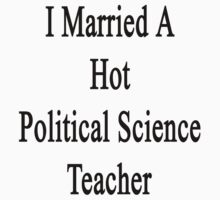 I Married A Hot Political Science Teacher  by supernova23