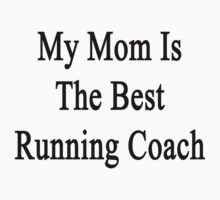 My Mom Is The Best Running Coach  by supernova23