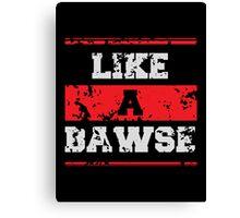 Like a Bawse Canvas Print