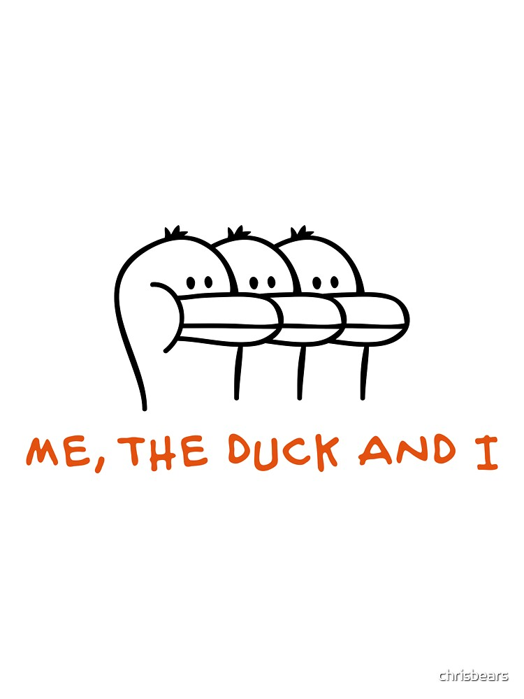 Me, the Duck and I by chrisbears