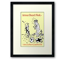 Armour Doesn't Work Framed Print
