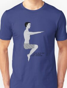 Stand up on your toes maximum like a ballerina Unisex T-Shirt