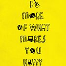 Do more of what makes you happy quotes by thejoyker1986