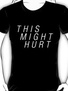 This Might Hurt T-Shirt