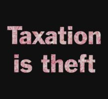 Taxation Is Theft by Dooda Creations