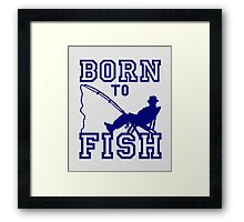 Born to Fish Framed Print