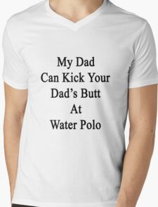My Dad Can Kick Your Dad's Butt At Water Polo  Mens V-Neck T-Shirt