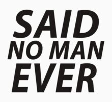 Said No Man Ever - Shirt by lerogber