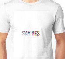 Say Yes Unisex T-Shirt