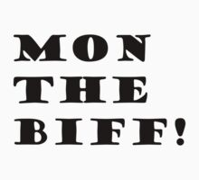 Mon the biff! Kids Tee