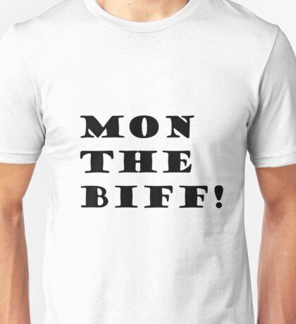 Mon the biff! Unisex T-Shirt