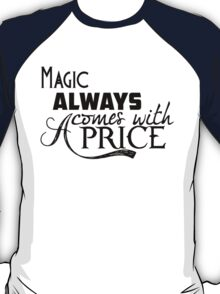 Magic Always Comes With A Price T-Shirt