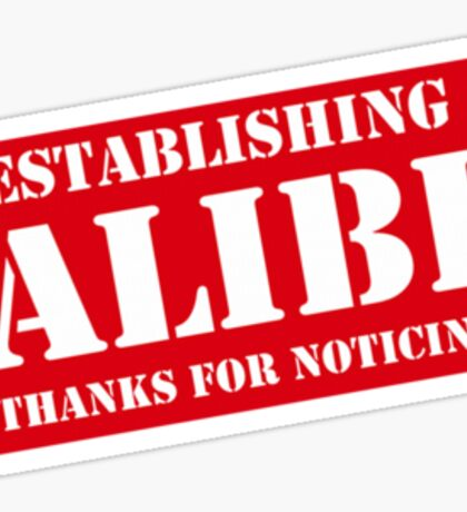 Criminal Intent ...Establishing Alibi... Sticker