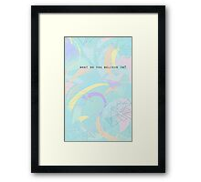 What Do You Believe In? Framed Print