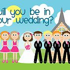 Will You Be In Our Wedding? by Emma Holmes