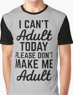 I Can't Adult Today Funny Quote Graphic T-Shirt