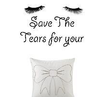 Save the Tears for your Pillow! by showtimebows