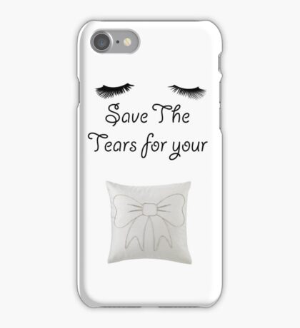 Save the Tears for your Pillow! iPhone Case/Skin