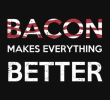 Bacon Make Everything Better by KDGrafx