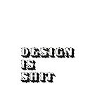 pbbyc - Design Is S**T by pbbyc