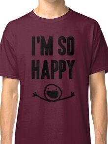 I'm so HAPPY Classic T-Shirt
