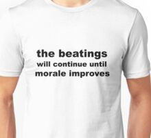 the beatings will continue until morale improves Unisex T-Shirt