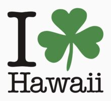 I Love (Shamrock) Hawaii by saintpaddiesday