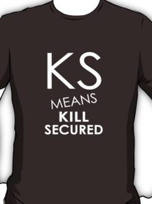 KS Means Kill Secured T-Shirt