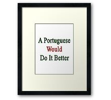A Portuguese Would Do It Better  Framed Print