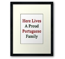 Here Lives A Proud Portuguese Family  Framed Print