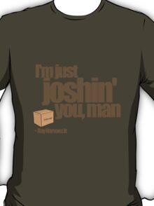 Just Joshin' T-Shirt