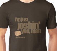 Just Joshin' Unisex T-Shirt