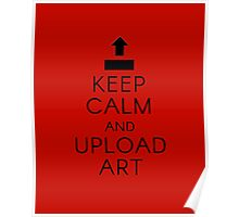 Keep calm and upload art Poster
