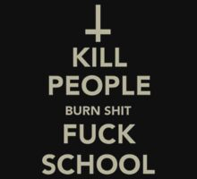 kill people burn shit fuck school by crystal meth