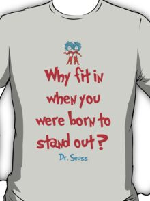 Why Fit In When You Were Born To Stand Out - Dr. Seuss T-Shirt