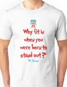 Why Fit In When You Were Born To Stand Out - Dr. Seuss Unisex T-Shirt