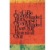 Let us be open-minded, but not so open-minded that our brains fall out. Photographic Print