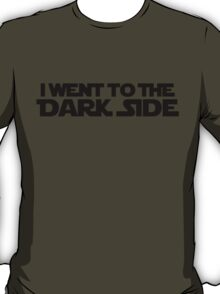 Went to dark side (only, black) T-Shirt