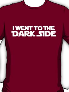 Went to dark side (only, white) T-Shirt