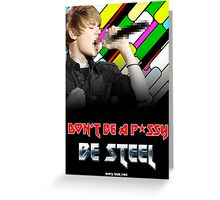 Be Steel! Greeting Card