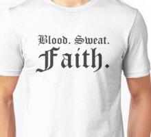 Blood, Sweat, Faith.  Unisex T-Shirt